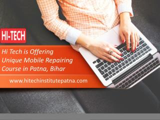 Hi Tech is Offering Unique Mobile Repairing Course in Patna, Bihar