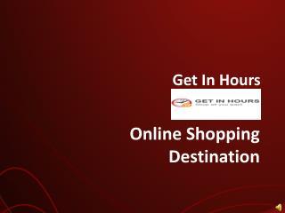 Fastest Online Shopping Destination - Getinhours.com