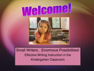 Small Writers…Enormous Possibilities! Effective Writing Instruction in the Kindergarten Classroom