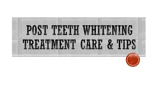 Post Teeth Whitening Treatment Care & Tips