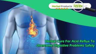 Herbal Cure For Acid Reflux To Overcome Digestive Problems Safely