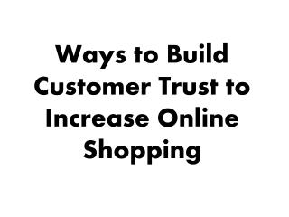 10 Ways to Build Customer Trust to Increase Online Shopping
