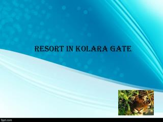 RESORT IN KOLARA GATE