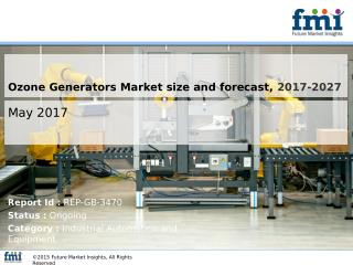 Ozone Generators Market Dynamics, Segments and Supply Demand 2017-2027