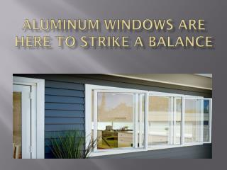 Aluminium Windows Are Here To Strike A Balance