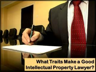 What Traits Make a Good Intellectual Property Lawyer?