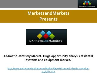 Cosmetic Dentistry Market- Huge opportunity analysis of dental systems and equipment market.