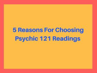 Top 5 Reasons To Choose Psychic 121 Readings