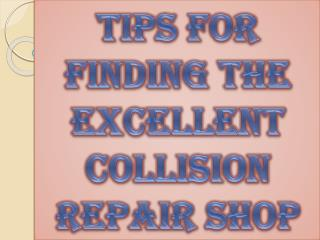 Tips for Finding the Excellent Collision Repair Shop