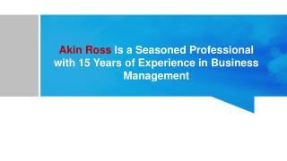 Akin Ross Is a Seasoned Professional with 15 Years of Experience in Business Management