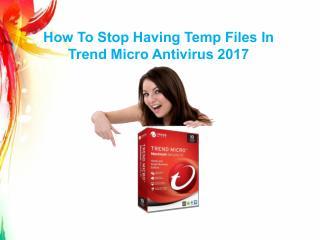 How To Stop Having Temp Files In Trend Micro Antivirus 2017