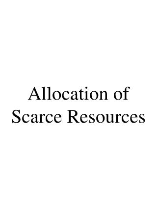 Allocation of Scarce Resources
