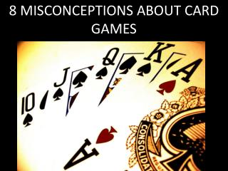 8 misconceptions about card games