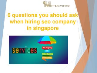 6 questions you should ask when hiring seo company in Singapore