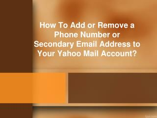 How to add or remove a phone number or secondary email address to your Yahoo mail account?