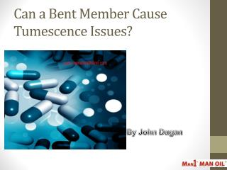 Can a Bent Member Cause Tumescence Issues?