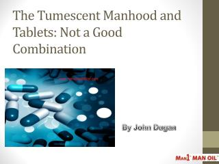 The Tumescent Manhood and Tablets: Not a Good Combination