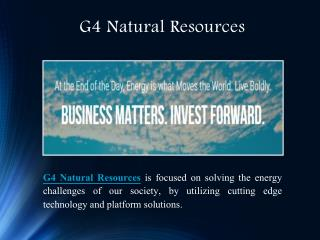 G4 Natural Resources - Energy is What Moves the World
