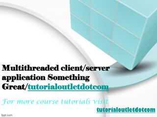 Multithreaded client/server application Something Great/tutorialoutletdotcom