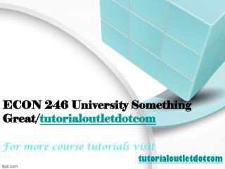 ECON 246 University Something Great/tutorialoutletdotcom