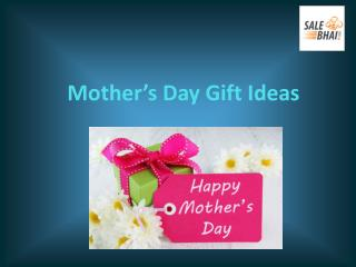 The Perfect Gift For Mother's Day Special 2017 - Salebhai