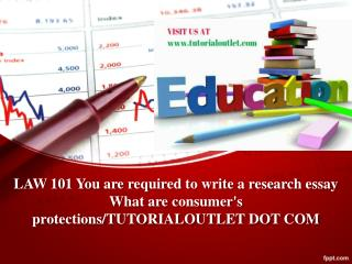 LAW 101 You are required to write a research essay What are consumer's protections/TUTORIALOUTLET DOT COM