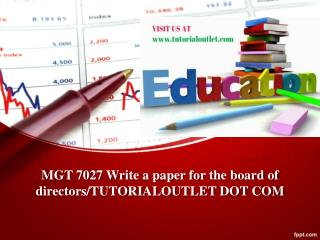 MGT 7027 Write a paper for the board of directors/TUTORIALOUTLET DOT COM