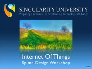 Singularity University Spime Design Workshop