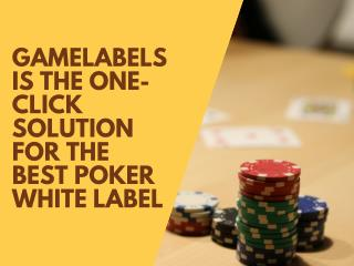 Gamelabels is the One-Click Solution for the Best Poker White Label
