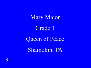 Mary Major Grade 1  Queen of Peace  Shamokin, PA