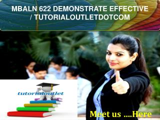 MBALN 622 DEMONSTRATE EFFECTIVE / TUTORIALOUTLETDOTCOM