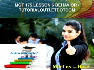 MGT 175 LESSON 6 BEHAVIOR / TUTORIALOUTLETDOTCOM