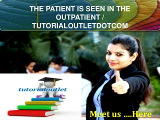 THE PATIENT IS SEEN IN THE OUTPATIENT / TUTORIALOUTLETDOTCOM