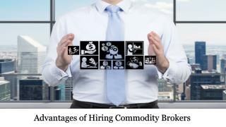 Advantages of Hiring Commodity Brokers