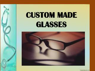 Most Comfortable Custom Made Glasses