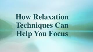 How Relaxation Techniques Can Help You Focus