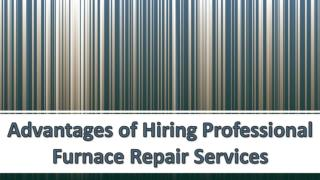 Advantages of Hiring Professional Furnace Repair Services