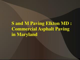 S and M Paving Elkton MD : Commercial Asphalt Paving in Maryland
