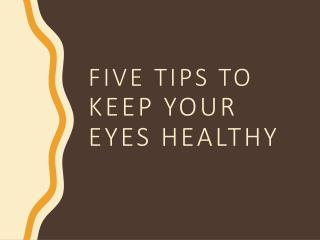 Five tips to keep your eyes healthy