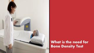 What is the need for Bone Density Test?