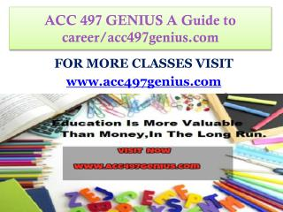 ACC 497 GENIUS A Guide to career/acc497genius.com