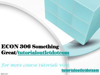 ECON 306 Something Great/tutorialoutletdotcom