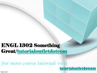 ENGL 1302 Something Great/tutorialoutletdotcom