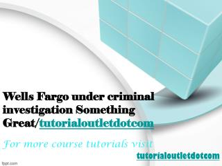 Wells Fargo under criminal investigation Something Great/tutorialoutletdotcom