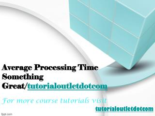 Average Processing Time Something Great/tutorialoutletdotcom