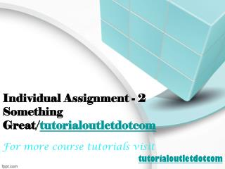 Individual Assignment - 2 Something Great/tutorialoutletdotcom