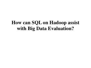How can SQL on Hadoop assist with Big Data Evaluation?