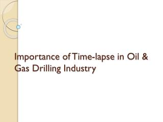 IMPORTANCE OF TIME-LAPSE IN OIL AND GAS DRILLING INDUSTRY.