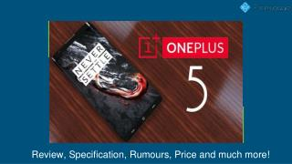 OnePlus 5 Review, Design, Rumors, Price and much more...