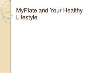 MyPlate  and Your Healthy Lifestyle